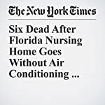Six Dead After Florida Nursing Home Goes Without Air Conditioning After Irma | Neil Reisner,Amy Harmon