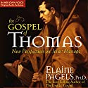 The Gospel of Thomas: A New Vision of the Message of Jesus Audiobook by Elaine Pagels Narrated by Elaine Pagels