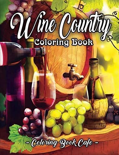 Wine Country Coloring Book: An Adult Coloring Book Featuring Beautiful Wine Country Landscapes, Relaxing Nature Scenes and Charming Illustrations for Wine Lovers by Coloring Book Cafe