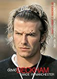 David Beckham: Made in Manchester. An Unofficial Photographic Record