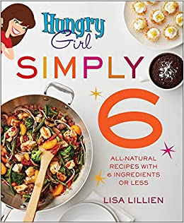 Hungry Girl Simply 6: All-Natural Recipes with 6 Ingredients or ...