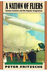 A Nation of Fliers: German Aviation and the Popular Imagination by Peter Fritzsche (1992-02-18) Hardcover