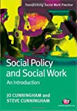 Social Policy and Social Work : An Introduction, Cunningham, Jo and Cunningham, Steve, 1844453014