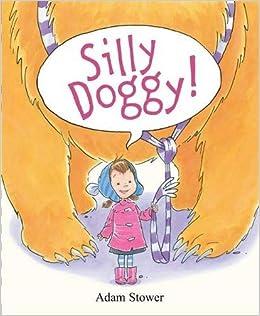 Silly Doggy: Amazon.co.uk: Stower, Adam: 9781848774520: Books