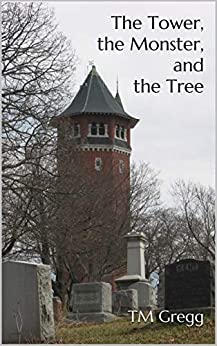 The Tower, the Monster, and the Tree by [Gregg, TM]