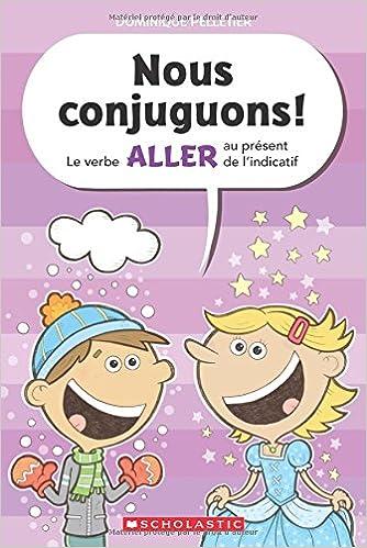Nous Conjuguons Le Verbe Aller Au Pr Sent De L Indicatif French Edition Pelletier Dominique Pelletier Dominique 9781443149181 Amazon Com Books