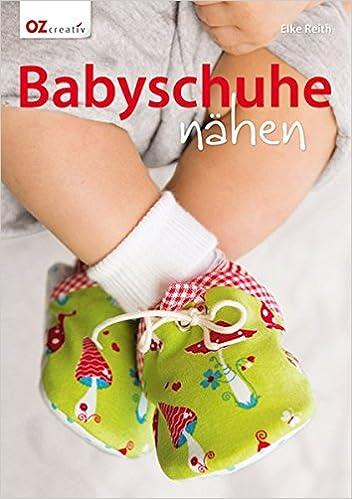 finest selection 95699 34f54 Babyschuhe nähen: Amazon.de: Elke Reith: Bücher