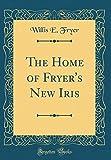 Amazon / Forgotten Books: The Home of Fryer s New Iris Classic Reprint (Willis E Fryer)