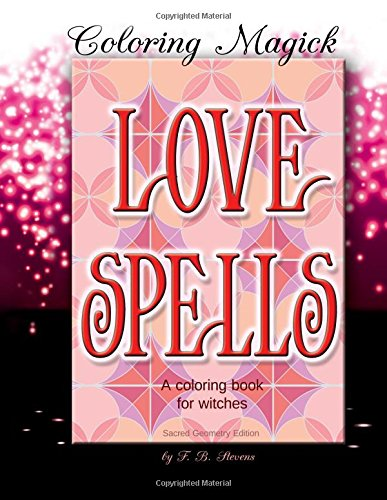 Love Spells: A Coloring Book for Witches - Sacred Geometry Edition (Coloring Magick) (Volume 1) ebook