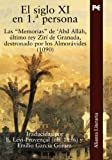 img - for El siglo XI en 1  persona / The eleventh century in 1st person: Las memorias de Abd Allah,  ltimo rey Zir  de Granada, destronado por los Almor vides ... king of Granada Zir , d (Spanish Edition) book / textbook / text book