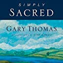 Simply Sacred: Daily Readings Audiobook by Gary Thomas Narrated by Adam Verner
