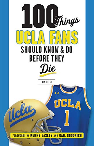 100 Things UCLA Fans Should Know & Do Before They