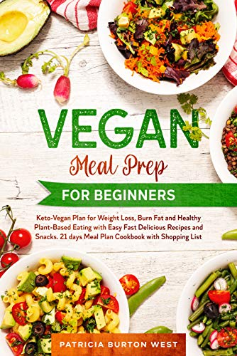 Vegan Meal Prep for Beginners: Keto-Vegan Plan for Weight Loss, Burn Fat, and Healthy Plant-based Eating with Easy, Fast Recipes and Snacks. 21 Days Meal Plan Cookbook with Shopping List
