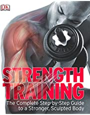 Strength Training: The Complete Step-by-Step Guide to a Stronger Sculptured Body: The Complete Step-by-Step Guide to a Stronger, Sculpted Body
