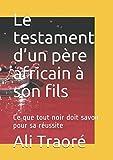 Le testament d'un père africain à son fils: Ce que tout noir doit savoir pour sa réussite (French Edition)