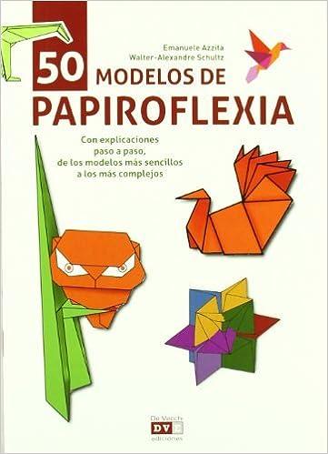 50 modelos de papiroflexia / 50 Origami Models by Emanuele Azzita (2012-09-06) Paperback – 1676