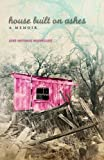House Built on Ashes: A Memoir (Chicana and Chicano Visions of the Américas Series)