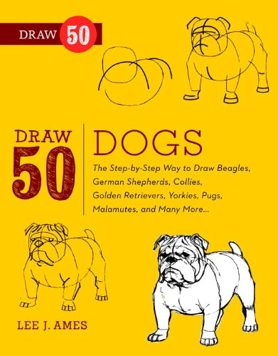 Draw 50 Dogs: The StepbyStep Way to Draw Beagles German Shepherds Collies Golden Retrievers Yorkies Pugs Malamutes and Many More