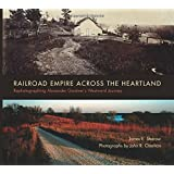 Railroad Empire across the Heartland: Rephotographing Alexander Gardner's Westward Journey