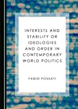 : Interests and Stability or Ideologies and Order in Contemporary World Politics
