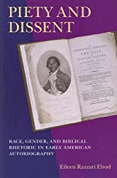 Piety and Dissent: Race, Gender, and Biblical Rhetoric in Early American Autobiography