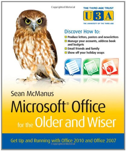 [PDF] Microsoft Office for the Older and Wiser: Get up and running with Office 2010 and Office 2007 Free Download   Publisher : Wiley   Category : Computers & Internet   ISBN 10 : 0470711965   ISBN 13 : 9780470711965