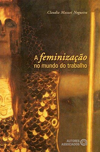 A Feminização no Mundo do Trabalho: entre a emancipação e a precarização