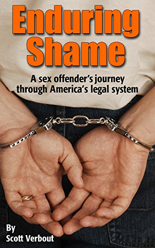 Enduring Shame: A Sex Offender's Journey Through America's Legal System