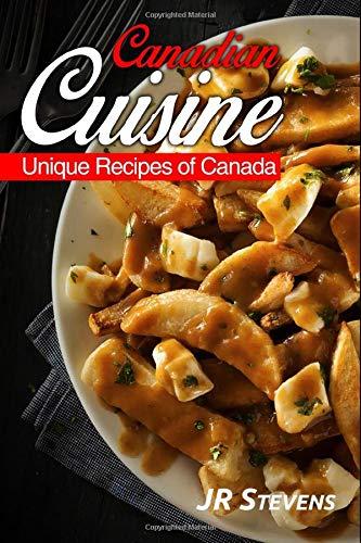 Canadian Cuisine A Cookbook Of Authentic Recipes Of Canada Stevens J R 9781520586816 Books Amazon Ca