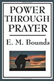 Power Through Prayer, E. M. Bounds, 1604593741