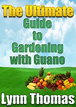 The Ultimate Guide To Gardening With Guano by [Thomas, Lynn]