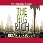 The Big Rich: The Rise and Fall of the Greatest Texas Oil Fortunes | Bryan Burrough