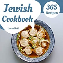 Jewish Cookbook 365: Take A Tasty Tour Of Jewish With 365 Best Jewish Recipes! (Jewish Holiday Cookbook, Best Jewish Cookbook, Jewish Baking Cookbook, Easy Jewish Cookbook) [Book 1]
