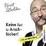 Keine Zeit für Arschlöcher! ... hör auf dein Herz | Horst Lichter