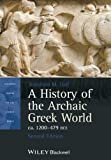 A History of the Archaic Greek World, ca. 1200-479 BCE (Blackwell History of the Ancient World), Jonathan M. Hall, 1118301277
