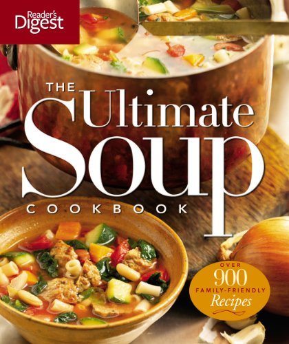 The Ultimate Soup Cookbook: Over 900 Family-Favorite Recipes - Editors of Reader's Digest