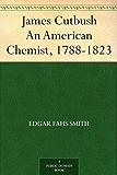 James Cutbush An American Chemist, 1788-1823 (English Edition)