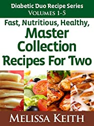 Diabetic Duo Recipes Series: Master Collection Volumes 1 - 5, Nutritious, Healthy Recipes For Two (English Edition)