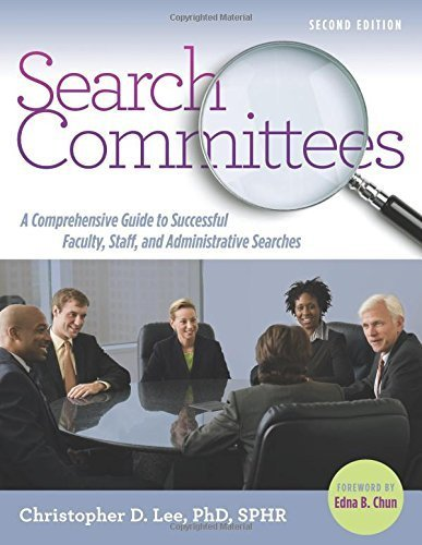 Search Committees: A Comprehensive Guide to Successful Faculty, Staff, and Administrative Searches by Christopher D. Lee (2014-05-15)