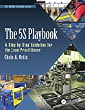 The 5S Playbook: A Step-by-Step Guideline for the Lean Practitioner (The LEAN Playbook Series)
