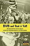 BVB und Rock 'n' Roll: 09 Geschichten eines Lebens zwischen Westfalenstadion und Rockpalast