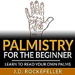 Palmistry for the Beginner: Learn to Read Your Own Palms | J.D. Rockefeller