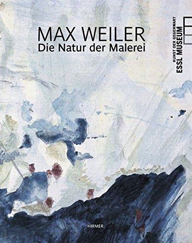 Max Weiler: Die Natur der Malerei; Katalog zur Aussstellung im EsslMuseum, Wien, 19.03.2010-29.08.2010