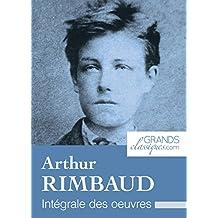 Arthur Rimbaud: Intégrale des œuvres (French Edition)