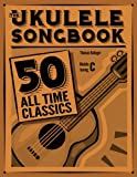 img - for The Ukulele Songbook: 50 All Time Classics book / textbook / text book