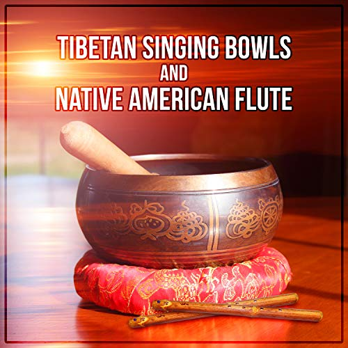 Tibetan Singing Bowls and Native American Flute: Music for Yoga, Therapy, Spa, Sleep, Reiki, Meditation, Study, Massage (Singing Bowls Music)