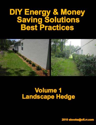 DIY Energy & Money Saving Solutions - Best Practices Volume 1 Landscape Hedge (Simple DIY Money Saving Green Solutions)