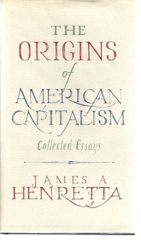 The Origins Of American Capitalism: Collected Essays