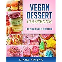 Vegan Dessert Cookbook: 100 Vegan Desserts Recipe Book (Vegan Dessert Recipe Book)