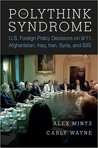 The Polythink Syndrome: U.S. Foreign Policy Decisions on 9/11, Afghanistan, Iraq, Iran, Syria, and ISIS by Alex Mintz (2016-01-20)